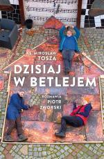 Dzisiaj w Betlejem - , ks. Mirosław Tosza, Piotr Zworski