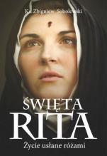 Święta Rita. Życie usłane różami - , ks. Zbigniew Sobolewski