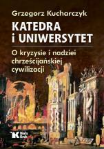 Katedra i uniwersytet  - O kryzysie i nadziei chrześcijańskiej cywilizacji, Grzegorz Kucharczyk