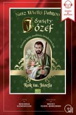 Nasz wielki patron Święty Józef CD - Historia życia, modlitwy, świadectwa łask,