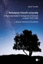 Koncepcje filozofii przyrody - w Papieskiej Akademii Teologicznej w Krakowie w latach 1978–1993, Kamil Trombik