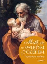Modlę się ze Świętym Józefem - Najpiękniejsze modlitwy, oprac. Kazimierz Wontły