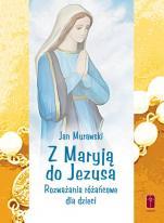Z Maryją do Jezusa / Wyprzedaż - Rozważania różańcowe dla dzieci, Jan Murawski