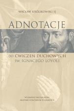 Adnotacje do Ćwiczeń duchowych św. Ignacego Loyoli - Studium teologiczno-pastoralne, Wacław Królikowski SJ