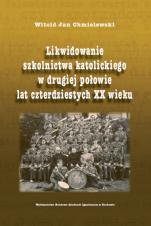 Likwidowanie szkolnictwa katolickiego w drugiej połowie lat czterdziestych XX wieku - , Witold Jan Chmielewski