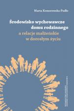 Środowisko wychowawcze domu rodzinnego a relacje małżeńskie w dorosłym życiu  - , Marta Komorowska-Pudło