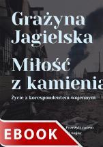 Miłość z kamienia - Życie z korespondentem wojennym, Grażyna Jagielska
