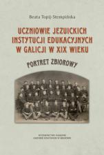 Uczniowie jezuickich instytucji edukacyjnych w Galicji w XIX wieku - Portret zbiorowy, Beata Topij-Stempińska