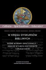 W kręgu dyskursów biblijnych - Różne wymiary identyfikacji – analiza w ujęciu kulturowym i edukacyjnym, Renata Jasnos, Marek Baraniak, Andrzej Mrozek