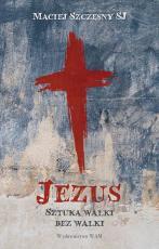 Jezus. Sztuka walki bez walki - Sztuka walki bez walki, Maciej Szczęsny SJ